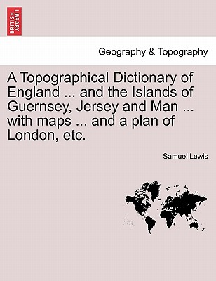 A Topographical Dictionary of England and the Islands