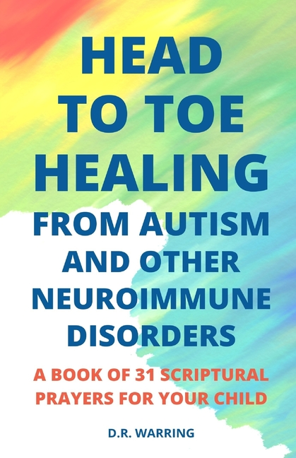 Head to Toe Healing from Autism and Other Neuroimmune Disorders - A Book of 31 Scriptural Prayers for Your Child (Paperback) - Walmart.com ...