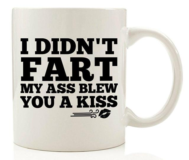 I Didnt Fart My Ass Blew You A Kiss Funny Coffee Mug