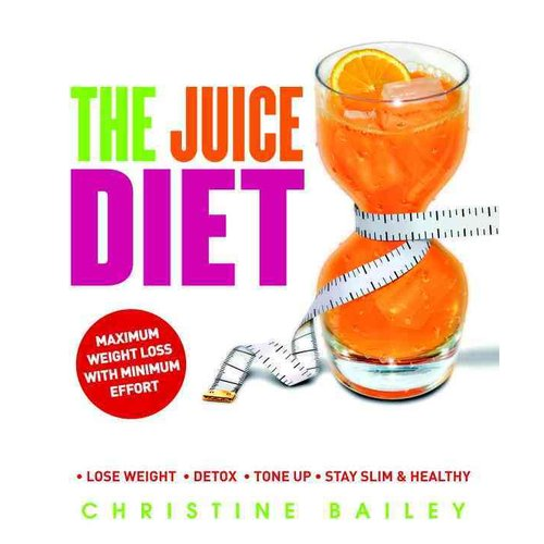 The Juice Diet : * Lose Weight * Detox * Tone Up * Stay ...