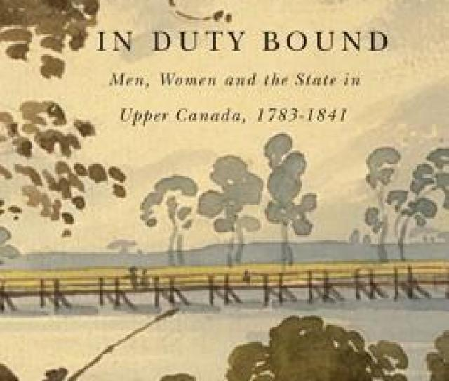 In Duty Bound Men Women And The State In Upper Canada 1783 1841 Walmart Com