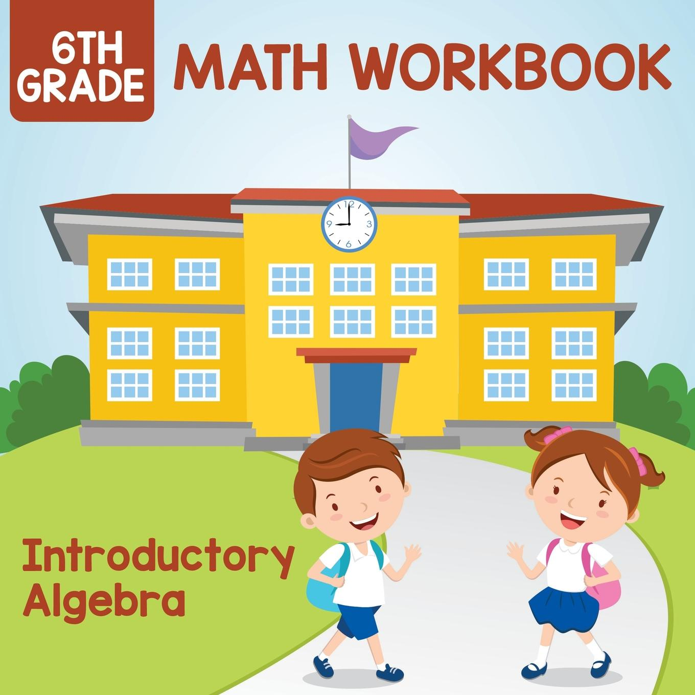 6th Grade Math Workbook Introductory Algebra Paperback
