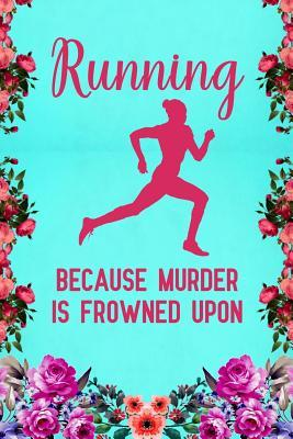 Running Because Murder Is Frowned Upon Notebook To Write