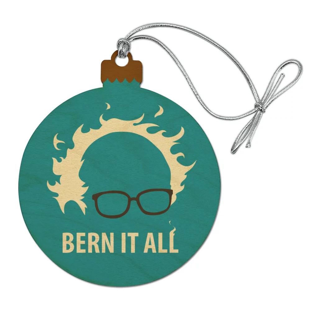 bern it all bernie sanders burning democrat wood christmas tree holiday ornament