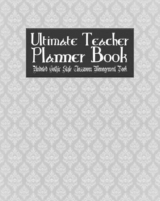Ultimate Teacher Planner Book Undated Gothic Style