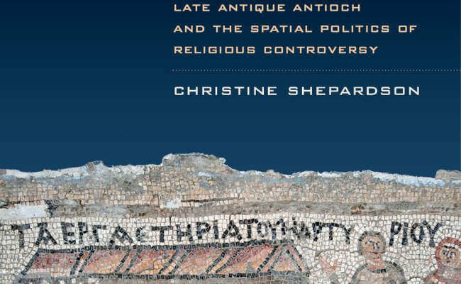 Controlling Contested Places Late Antique Antioch And