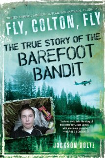 Fly Colton True Story Of Barefoot Bandit