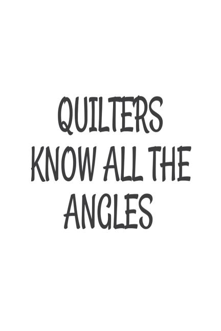 Quilters Know All the Angles: Funny Quilting Hobby Novelty