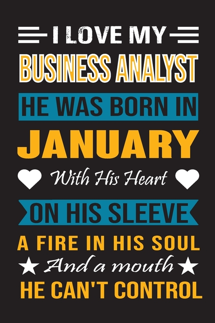 I Love My Business Analyst He Was Born In January With His Heart On His Sleeve