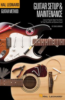 Hal Leonard Guitar Method – Setup & Maintenance: Learn to Properly Adjust Your Guitar for Peak Playability and Optimum Sound