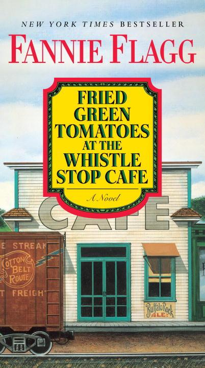 Fried Green Tomatoes at the Whistle Stop Cafe : A Novel