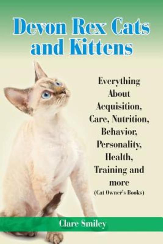 Devon Rex Cats and Kittens Everything about Acquisition, Care, Nutrition, Behavior, Personality, Health, Training and More (Cat Owner's Books)