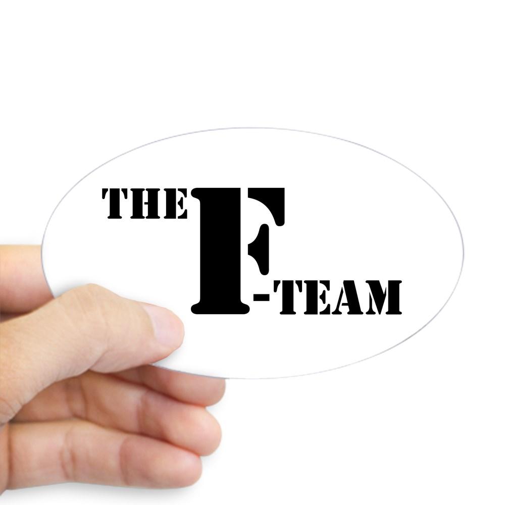 CafePress – The F Team Sticker – Sticker (Oval)
