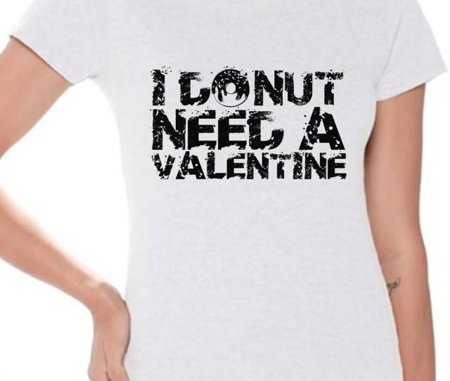 Awkward Styles Awkward Styles I Donut Need A Valentine Shirt Valentines Day T Shirt Donut Valentine Tshirt For Women Valentines T Shirt Womens Valentine