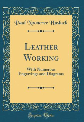 Leather Working : With Numerous Engravings and Diagrams