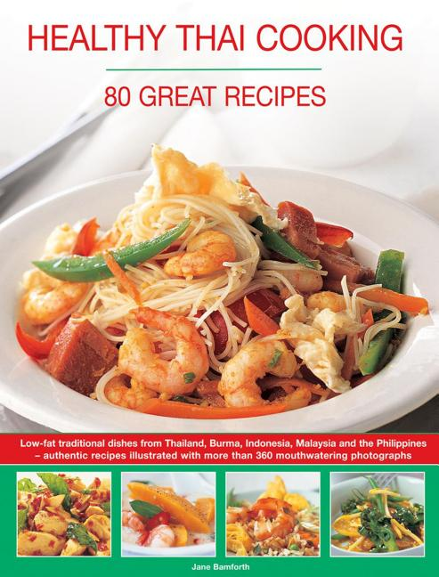Healthy Thai Cooking 80 Great Recipes Low Fat