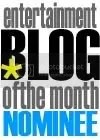 This Blog is Nominated for Entertainment Blog of the Month