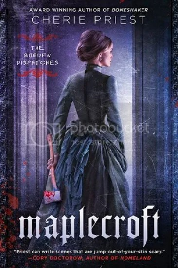 Waiting on Wednesday – Maplecroft (The Borden Dispatches #1) by Cherie Priest