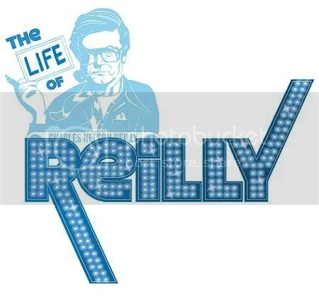 Save It For The Stage: The Life Of Reilly