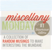 miscellany monday at lowercase letters