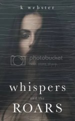 Whispers and the Roars by K Webster