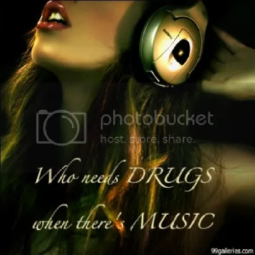 Music is my drug of choice