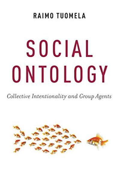 Social Ontology: Collective Intentionality and Group Agents by Raimo Tuomela