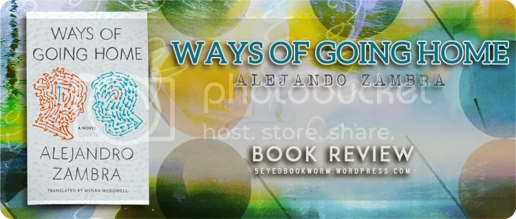 Ways of Going Home by Alejandro Zambra Book Review