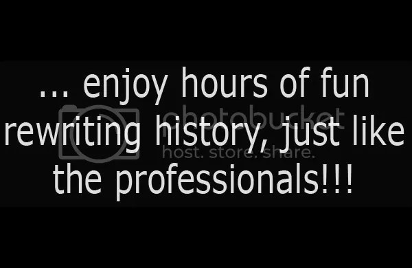 71_rewriting_history.jpg …enjoy hours of fun rewriting history, just like the professionals!!! image by ginalol5