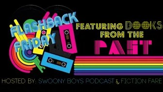 Flashback Friday on Swoony Boys Podcast and Fiction Fare