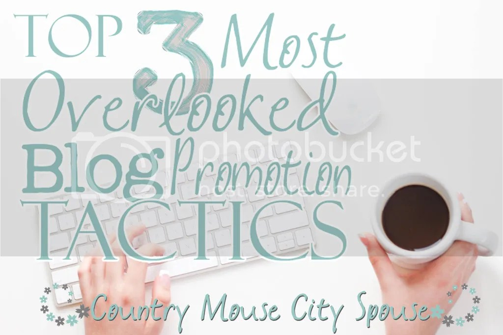 Top 3 Most Overlooked Blog Promotion Tactics- Country Mouse City Spouse Is your blog traffic not up to par? Want more visits to your page? Make sure you are implementing these.