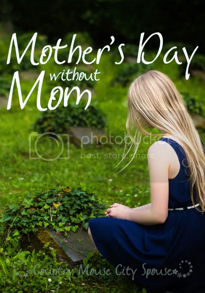Mother's Day without Mom- Country Mouse City Spouse