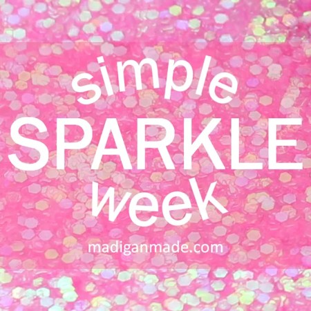Simple Sparkle Week on MadiganMade.com - loads of easy and glittery ideas! #simplesparkle