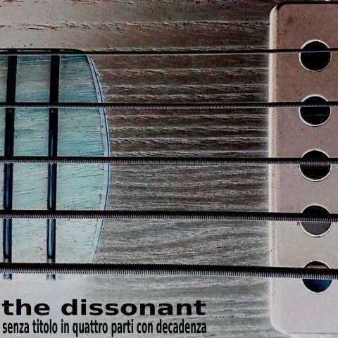the dissonant – senza titolo in quattro parti con decadenza