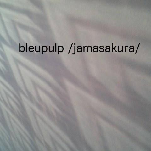 Bleupulp – Jamasakura