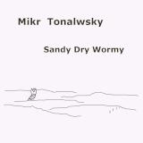 Mikr Tonalwsky – Sandy Dry Wormy
