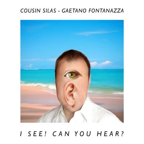 Cousin Silas Gaetano Fontanazza – I See Can You Hear