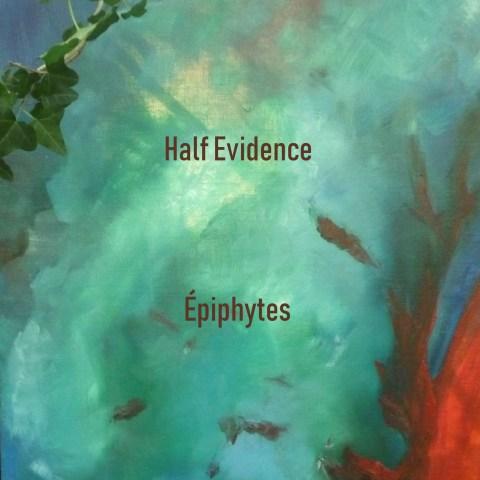 Half Evidence – Épiphytes