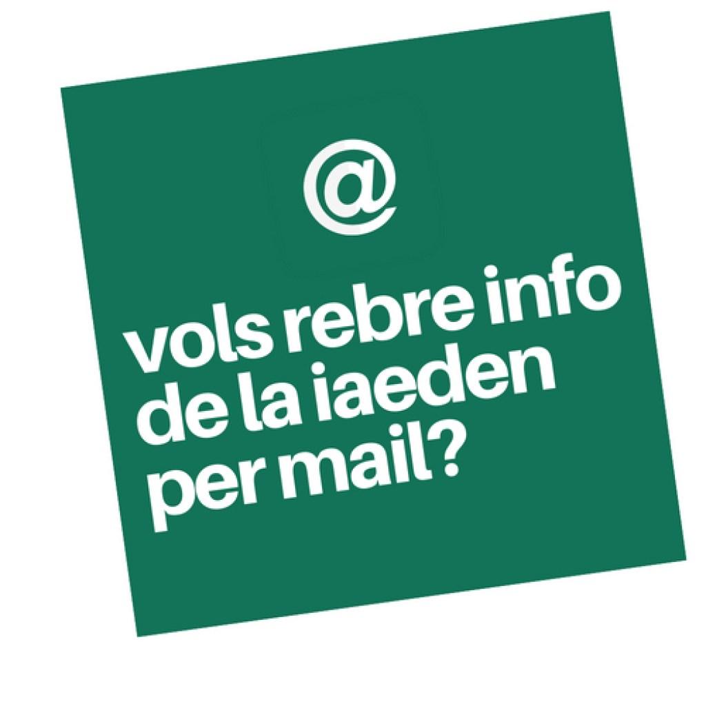 Vols rebre info de la IAEDEN per mail?