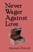 Never Wager Against Love: The Kellington Series #3 by Maureen Driscoll
