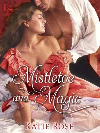 Mistletoe And Magic: Appleton Sisters #2.5 by Katie Rose