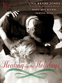 Heating Up the Holidays 3-Story Bundle by Lisa Renee Jones, Serena Bell, Mary Ann Rivers