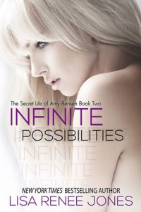Infinite Possibilities: The Secret Life of Amy Bensen # 2 by Lisa Renee Jones