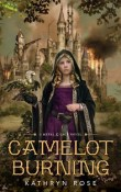 Camelot Burning: Metal & Lace #1 by Kathryn Rose