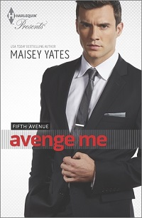 Avenge Me: Fifth Avenue Trilogy #1 by Maisey Yates with Excerpt and Giveaway!