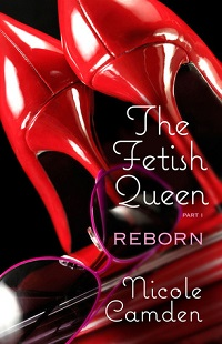 Reborn: The Fetish Queen #1 by Nicole Camden