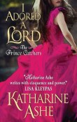 I Adored a Lord: The Prince Catchers #2 by Katharine Ashe