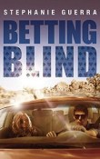 Betting Blind: Betting Blind #1 by Stephanie Guerra