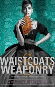 Waistcoats & Weaponry: Finishing School #3 by Gail Carriger