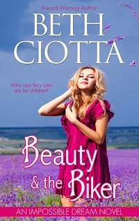 Beauty & The Biker: Impossible Dream # 1 by Beth Ciotta